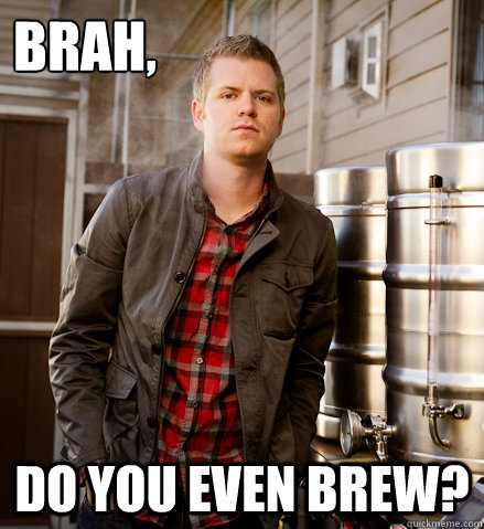 brah, DO YOU EVEN BREW? - brah, DO YOU EVEN BREW?  Misc