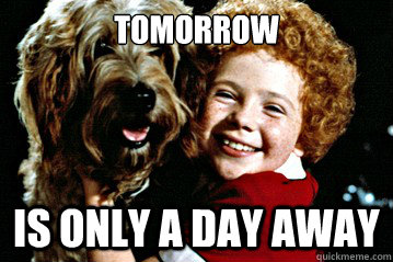 Tomorrow is only a day away  Orphan Annie