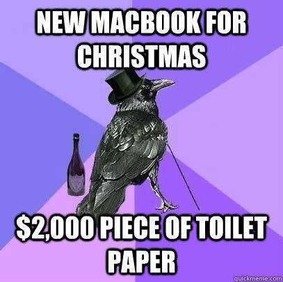 New Macbook for christmas $2,000 piece of toilet paper  Rich Raven
