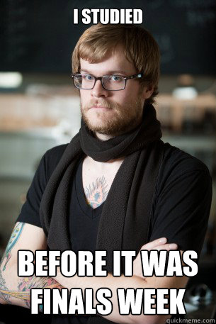 I studied Before It was Finals Week - I studied Before It was Finals Week  Hipster Barista