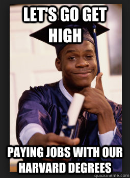 Let's go get high paying jobs with our harvard degrees  Black Harvard Graduate