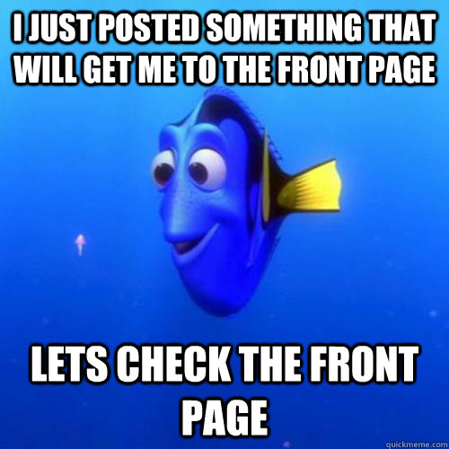i just posted something that will get me to the front page lets check the front page - i just posted something that will get me to the front page lets check the front page  dory