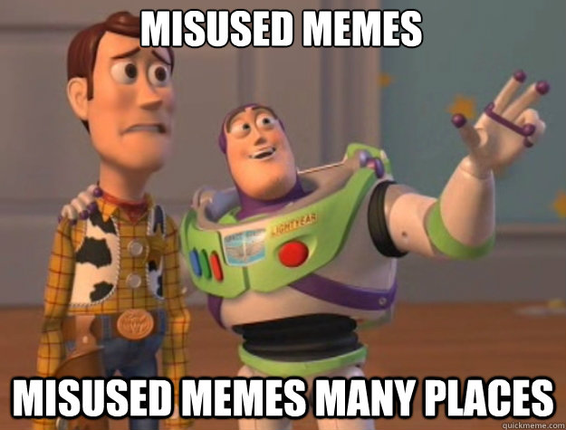 Misused memes misused memes many places - Misused memes misused memes many places  toystory everywhere