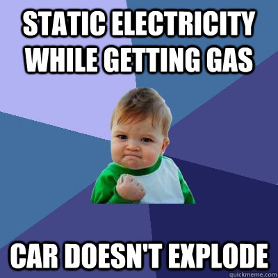 Static electricity while getting gas car doesn't explode  Success Kid