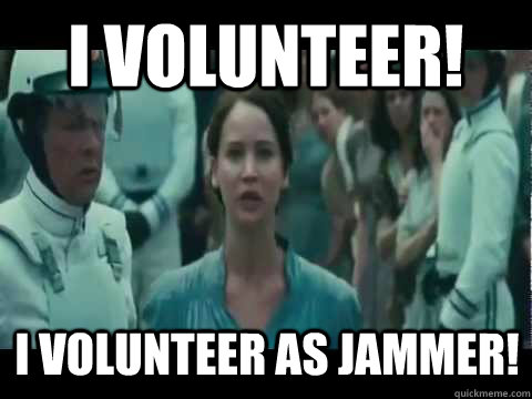 I volunteer! I volunteer as jammer!