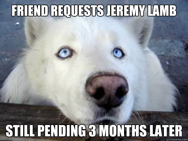 friend requests jeremy lamb still pending 3 months later