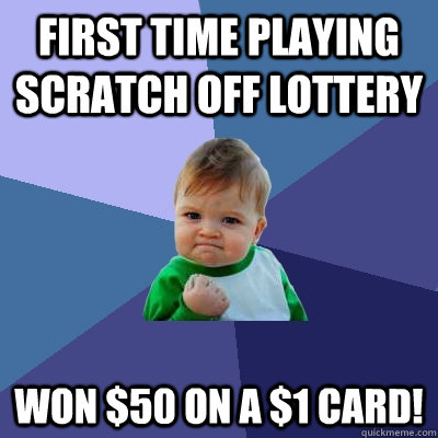 First time playing scratch off lottery Won $50 on a $1 card! - First time playing scratch off lottery Won $50 on a $1 card!  Success Kid