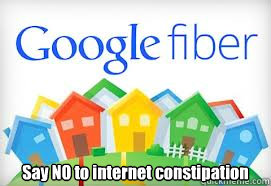 Say NO to internet constipation - Say NO to internet constipation  Google Fiber