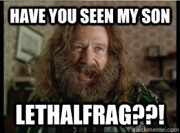 HAVE YOU SEEN MY SON LETHALFRAG??! - HAVE YOU SEEN MY SON LETHALFRAG??!  What year is it