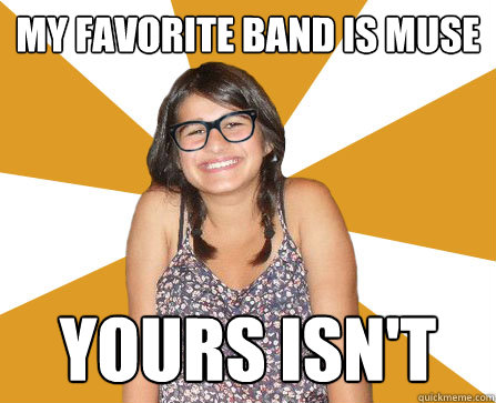 My favorite band is muse yours isn't