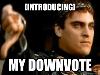 [introducing] My Downvote - [introducing] My Downvote  Downvoting Roman