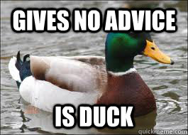 Gives no advice  Is duck - Gives no advice  Is duck  Good Advice Duck