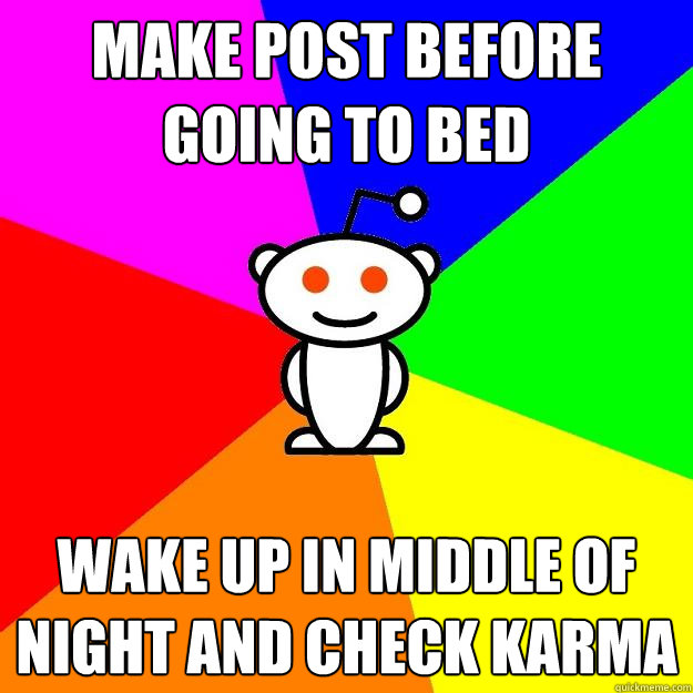 Make post before going to bed wake up in middle of night and check karma - Make post before going to bed wake up in middle of night and check karma  Reddit Alien
