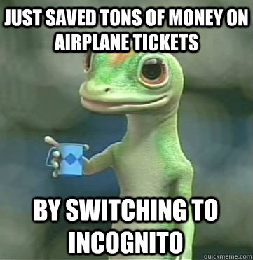 Just saved tons of money on airplane tickets By switching to incognito