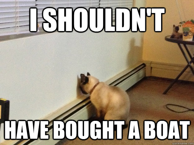 I shouldn't have bought a boat