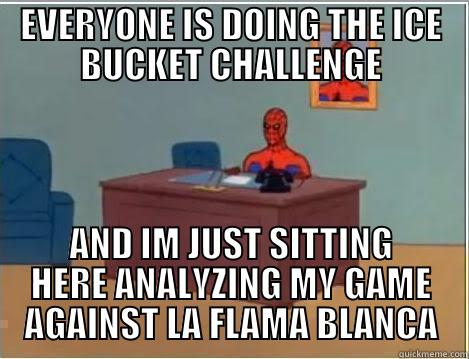 La Flama Spiderman - EVERYONE IS DOING THE ICE BUCKET CHALLENGE AND IM JUST SITTING HERE ANALYZING MY GAME AGAINST LA FLAMA BLANCA Spiderman Desk