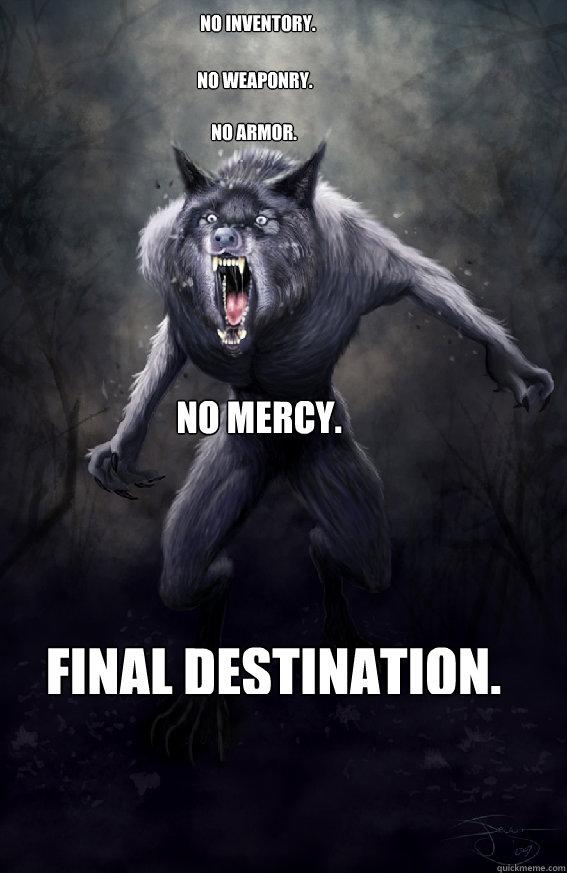 No Inventory. No WEaponry. No Armor. No Mercy. FINAL DESTINATION.  Insanity Werewolf