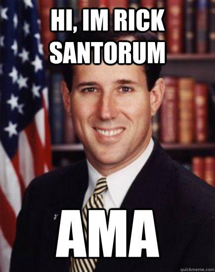 Hi, im Rick santorum AMA - Hi, im Rick santorum AMA  Santorum