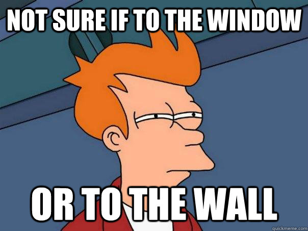 Not sure if to the window Or to the wall - Futurama Fry