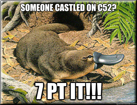Someone Castled on C52? 7 PT IT!!!  Platypus