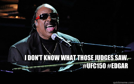 i don't know what those judges saw. #ufc150 #edgar