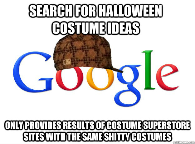 Search for Halloween costume ideas only provides results of costume superstore sites with the same shitty costumes