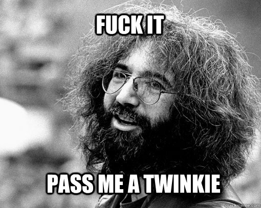 fuck it pass me a twinkie - fuck it pass me a twinkie  Misc