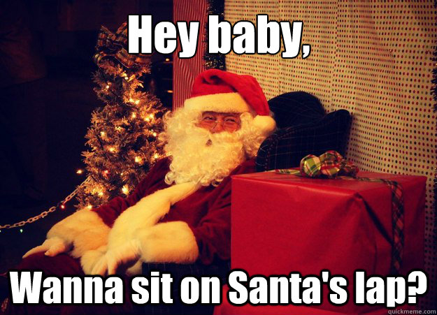 Hey baby,  Wanna sit on Santa's lap? - Hey baby,  Wanna sit on Santa's lap?  Misc
