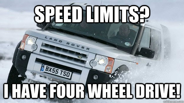 Speed Limits? I have Four wheel drive! - Speed Limits? I have Four wheel drive!  Douchebag Winter Driver