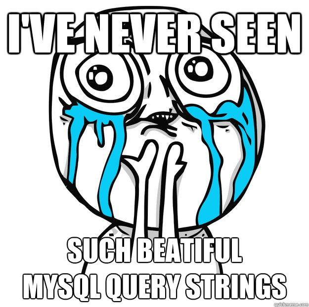 i've never seen such beatiful  mysql query strings