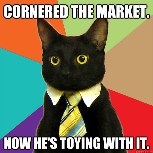 Cornered the market. Now he's toying with it. - Cornered the market. Now he's toying with it.  Business Cat