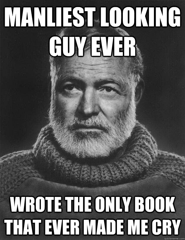 Manliest looking guy ever Wrote the only book that ever made me cry