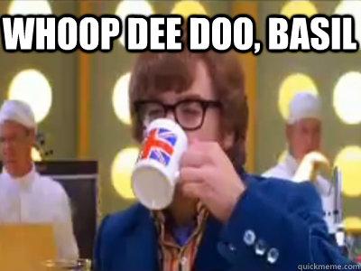 Whoop dee doo, basil - Whoop dee doo, basil  Whoop Dee Doo