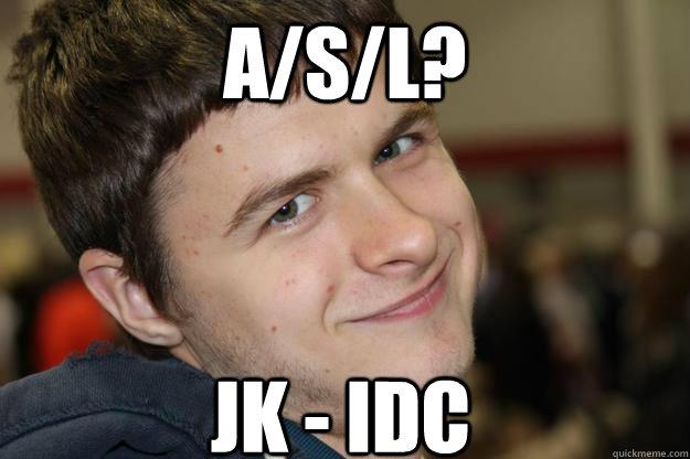 A/S/L? JK - IDC