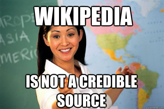 Wikipedia Is not a credible source - Wikipedia Is not a credible source  Unhelpful High School Teacher