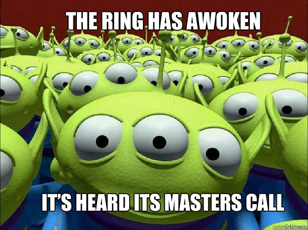 The Ring has awoken it's heard its masters call