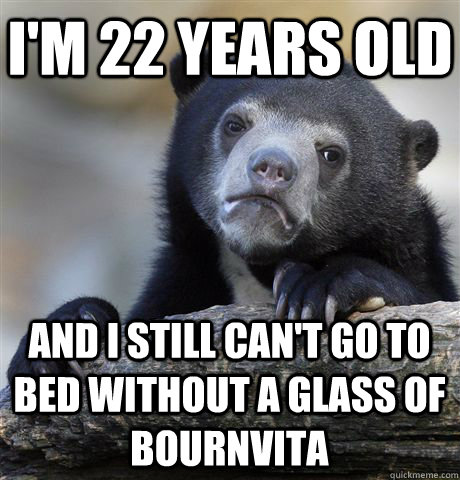 I'm 22 years old and I still can't go to bed without a glass of bournvita  Confession Bear