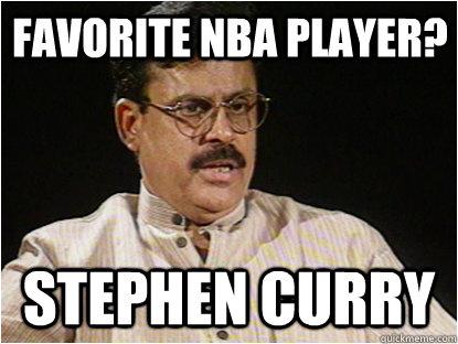 Favorite NBA player? Stephen Curry - Favorite NBA player? Stephen Curry  Typical Indian Father
