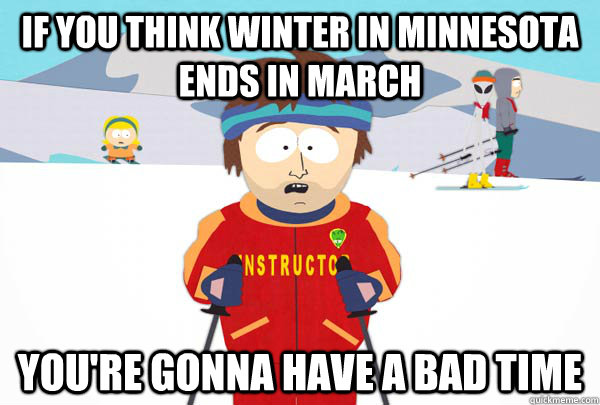 If you think winter in minnesota ends in March You're gonna have a bad time - If you think winter in minnesota ends in March You're gonna have a bad time  Super Cool Ski Instructor