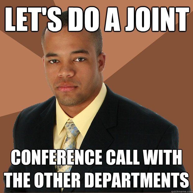 Let's do a Joint Conference Call with the other departments - Let's do a Joint Conference Call with the other departments  Successful Black Man