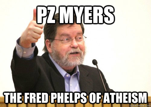 pz myers the fred phelps of atheism