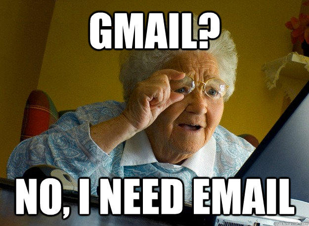 Gmail? no, I need Email - Gmail? no, I need Email  Grandma finds the Internet