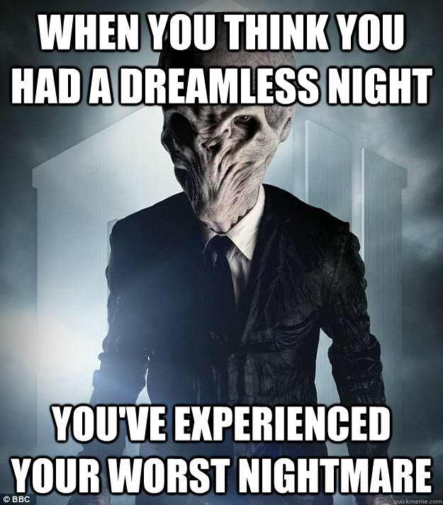 When you think you had a dreamless night You've experienced your worst nightmare