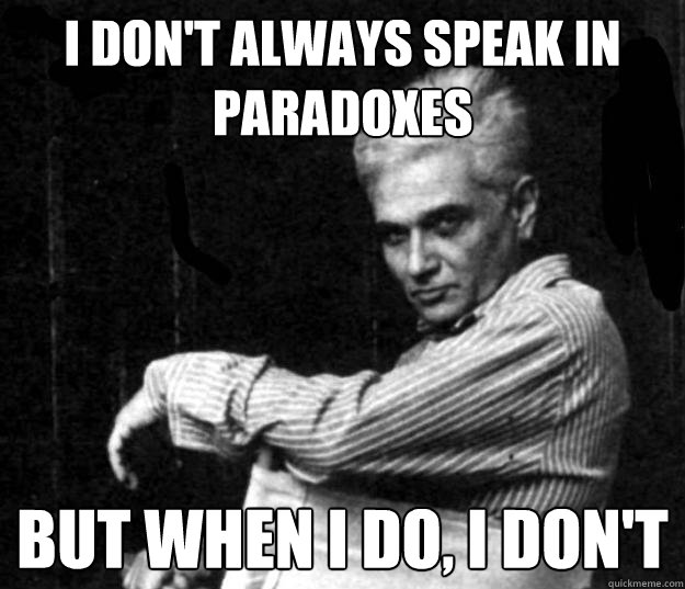 I don't always speak in paradoxes but when i do, i don't