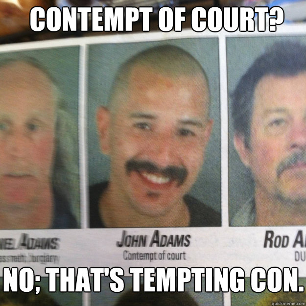 Contempt of Court? No; that's tempting con.
