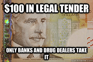 $100 in legal tender only banks and drug dealers take it - $100 in legal tender only banks and drug dealers take it  Scumbag $100