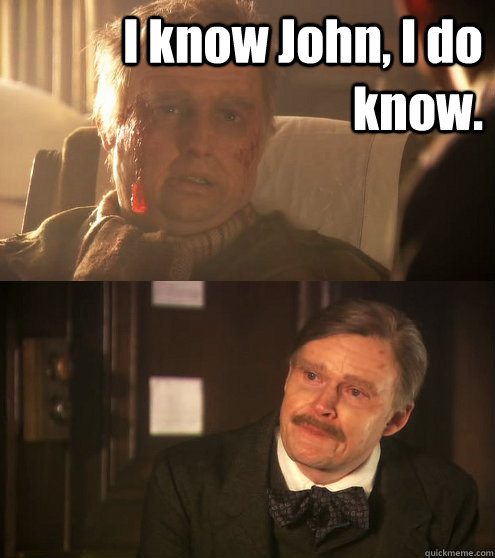 I know John, I do know.  - I know John, I do know.   Old Holmes