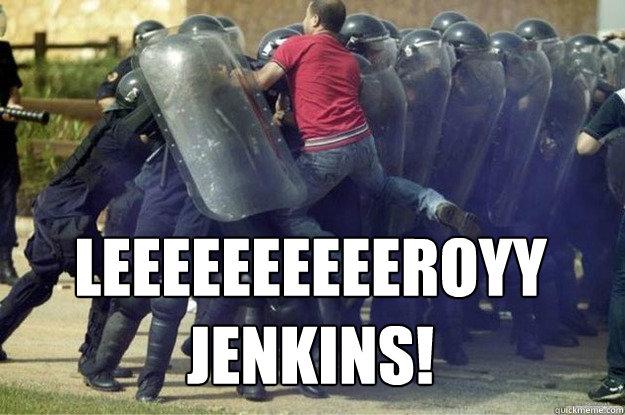 Leeeeeeeeeeroyy jenkins!  Leroy Jenkins
