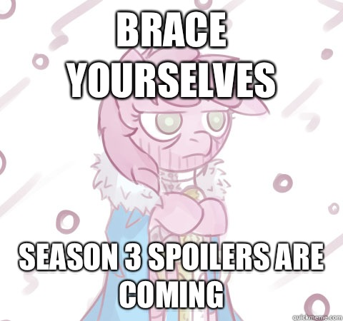 Brace yourselves Season 3 spoilers are coming