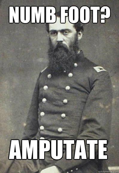 numb foot? amputate - numb foot? amputate  Civil War Doctor